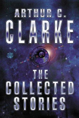 Arthur C. Clarke: The Collected Stories