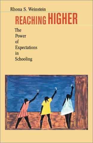 Reaching Higher: The Power of Expectations in Schooling, Weinstein, Rhona S.