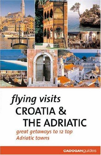 Flying Visits: Croatia & the Adriatic by James Stewart, Dana Facaros, Michael Pauls