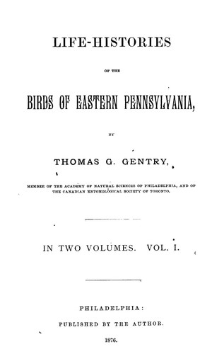 Life-histories of the birds of eastern Pennsylvania