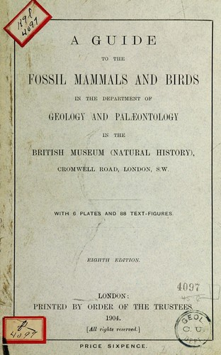 A guide to the fossil mammals and birds in the Department of geology and palæontology in the British museum (Natural history) …
