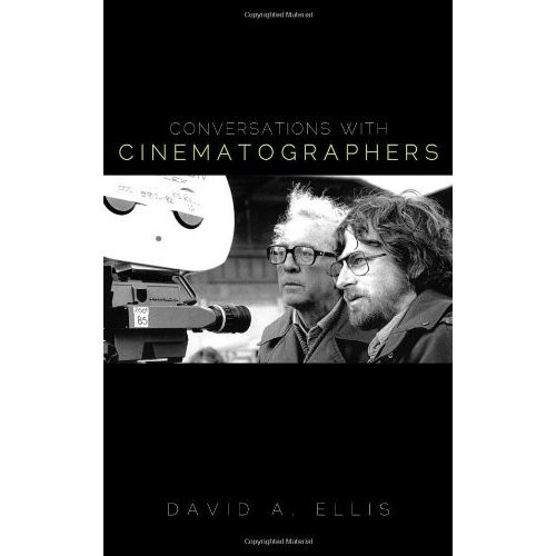 Conversations with cinematographers by David A. Ellis