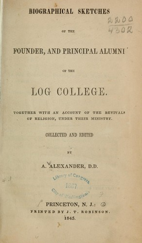 Biographical sketches of the founder, and principal alumni of the Log college