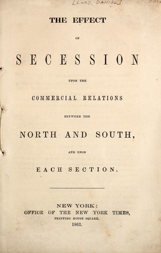 Download The effect of secession upon the commercial relations between the North and South, and upon each section.