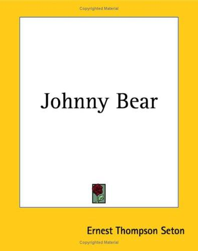 Johnny Bear by Ernest Thompson Seton