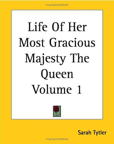 Download Life Of Her Most Gracious Majesty The Queen volume 1