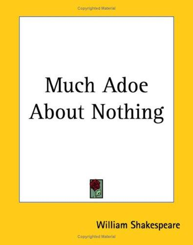 Much Adoe About Nothing by William Shakespeare