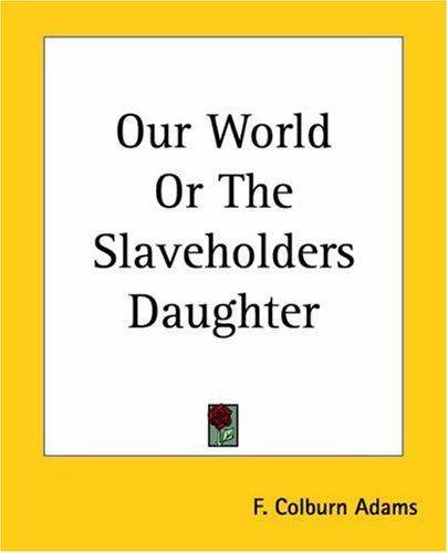 Our World Or The Slaveholders Daughter