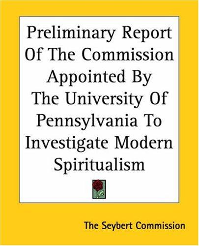 Download Preliminary Report Of The Commission Appointed By The University Of Pennsylvania To Investigate Modern Spiritualism