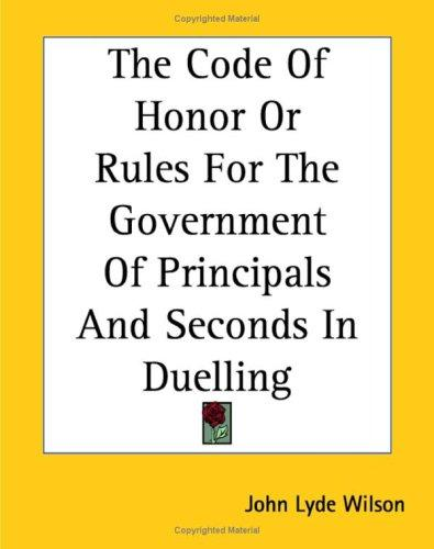 Download The Code of Honor or Rules for the Government of Principals And Seconds in Duelling