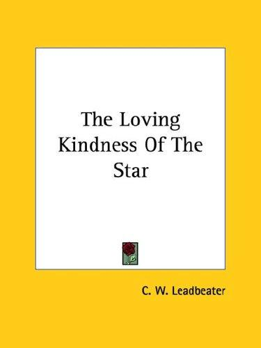 The Loving Kindness Of The Star by Charles Webster Leadbeater