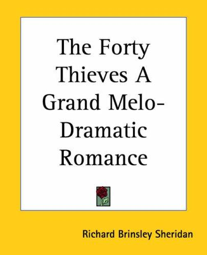 The Forty Thieves A Grand Melo-dramatic Romance by Richard Brinsley Sheridan