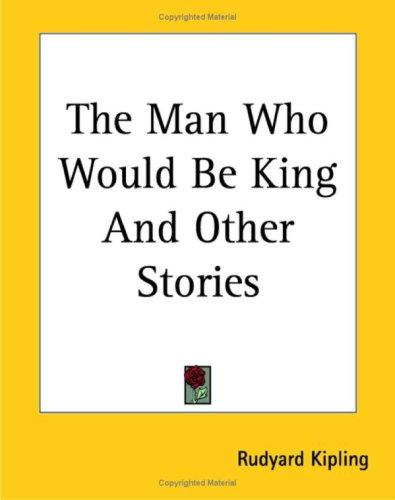 Download The Man Who Would Be King And Other Stories