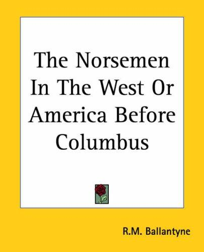 The Norsemen In The West Or America Before Columbus