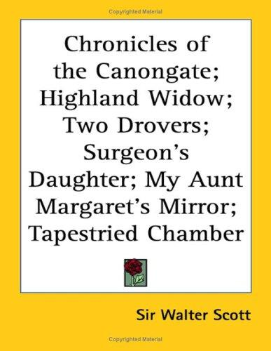 Highland Widow/Two Drovers/Surgeon's Daughter/My Aunt Margaret's Mirror/Tapestried Chamber (Chronicles of the Canongate) by Sir Walter Scott