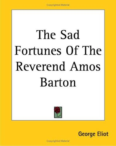 The Sad Fortunes Of The Reverend Amos Barton by George Eliot