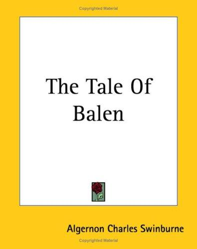 The Tale of Balen by Swinburne, Algernon Charles