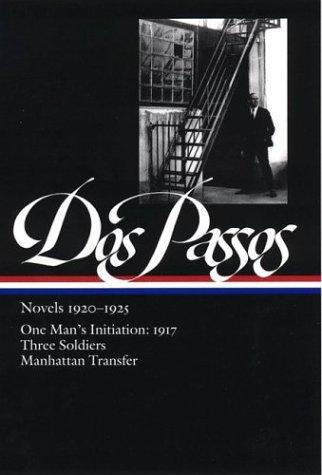 Dos Passos: Novels 1920-1925: One Man's Initiation: 1917, Three Soldiers, Manhattan Transfer (The Library of America), Passos, John Dos