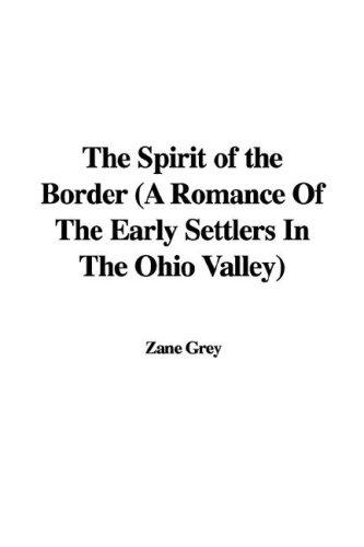 Download The Spirit of the Border (A Romance Of The Early Settlers In The Ohio Valley)