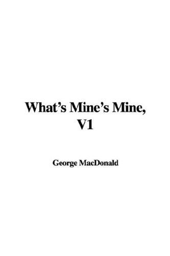 What's Mine's Mine, V1 by George MacDonald