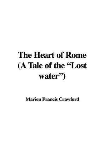 "Download The Heart of Rome (A Tale of the ""Lost water"")"