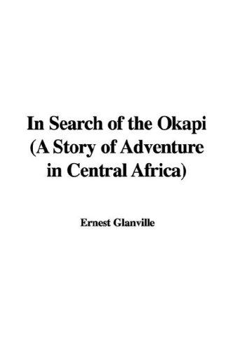 Download In Search of the Okapi (A Story of Adventure in Central Africa)