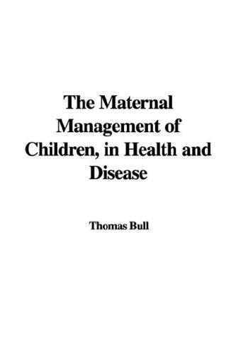 The Maternal Management of Children, in Health and Disease