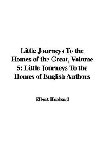 Download Little Journeys To the Homes of the Great, Volume 5