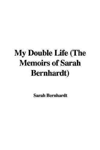 Download My Double Life (The Memoirs of Sarah Bernhardt)
