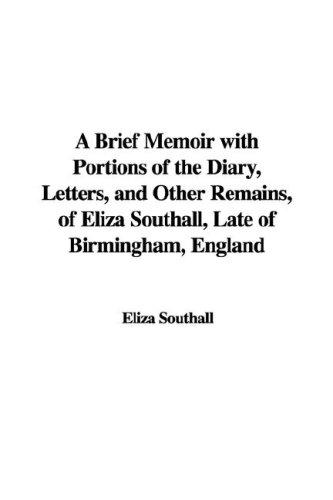Download A Brief Memoir with Portions of the Diary, Letters, and Other Remains, of Eliza Southall, Late of Birmingham, England