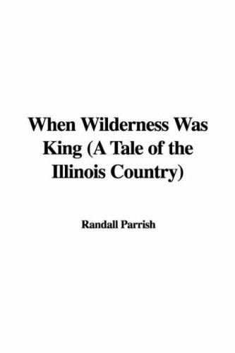 When Wilderness Was King (A Tale of the Illinois Country)