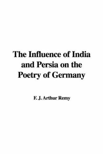 Download The Influence of India and Persia on the Poetry of Germany