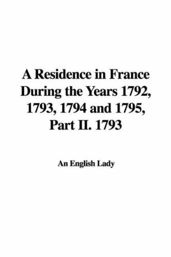 A Residence in France During the Years 1792, 1793, 1794 and 1795, Part II. 1793