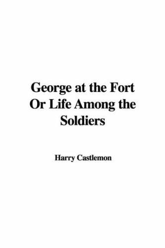 George at the Fort Or Life Among the Soldiers