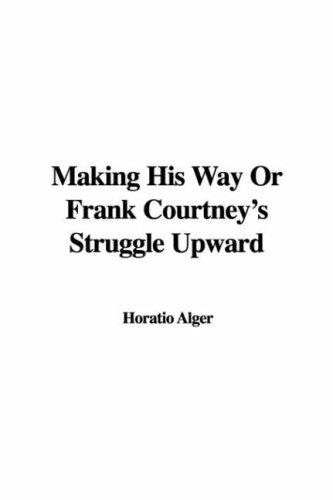 Download Making His Way Or Frank Courtney's Struggle Upward