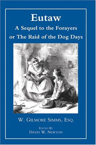 Eutaw: A Sequel to the Forayers, or the Raid of the Dog-Days