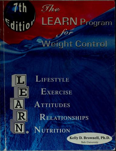 The LEARN program for weight control by Kelly D. Brownell