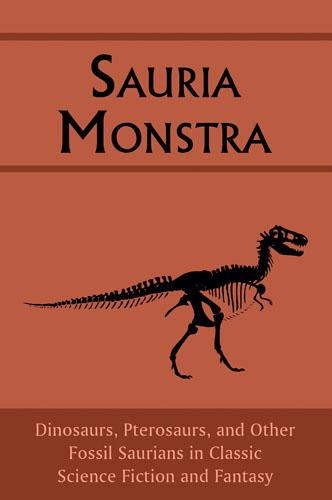Sauria Monstra by Sir Arthur Conan Doyle, Ivan T. Sanderson, Richard Dehan, Porter Emerson Browne