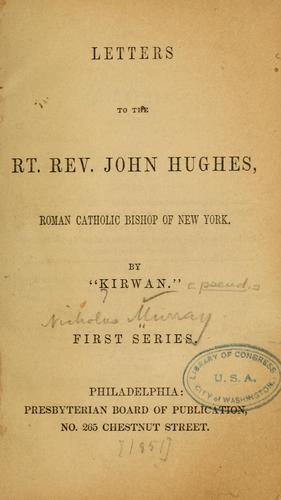 Letters to the Rt. Rev. John Hughes, Roman Catholic bishop of New York