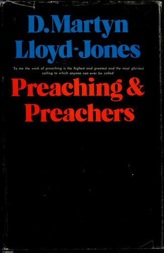 Preaching and preachers by David Martyn Lloyd-Jones