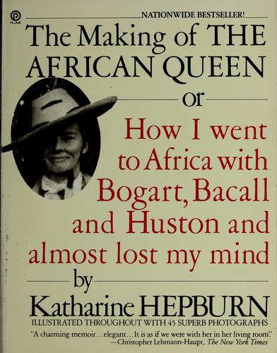 Download The making of The African Queen, or, How I went to Africa with Bogart, Bacall, and Huston and almost lost my mind