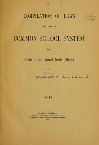 Compilation of laws relating to common school system and state educational institutions of Georgia. 1897 by Georgia
