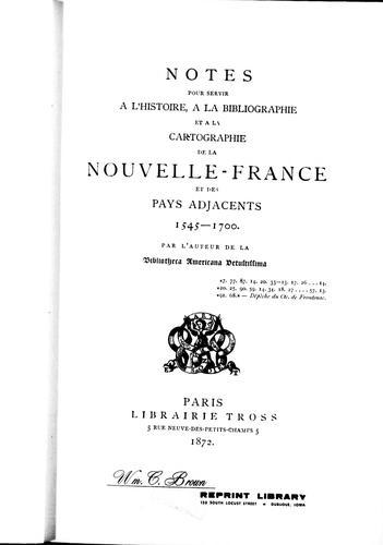 Notes pour servir à l'histoire, à la bibliographie et à la cartographie de la Nouvelle-France et des pays adjacents 1545-1700