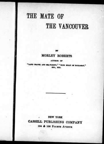The mate of the Vancouver by by Morley Roberts.