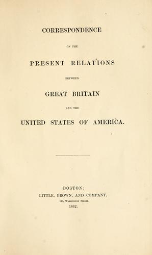 Correspondence on the present relations between Great Britain and the United States of America.