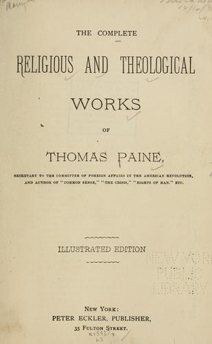 The complete religious and theological works of Thomas Paine.