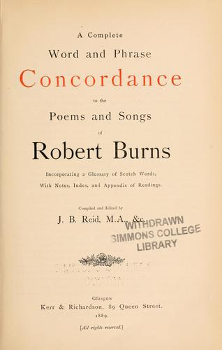 A complete word and phrase concordance to thepoems and songs of Robert Burns