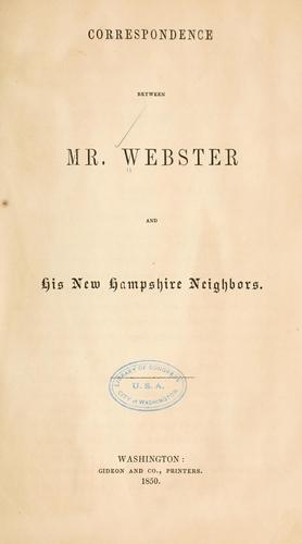 Correspondence between Mr. Webster and his New Hampshire neighbors.