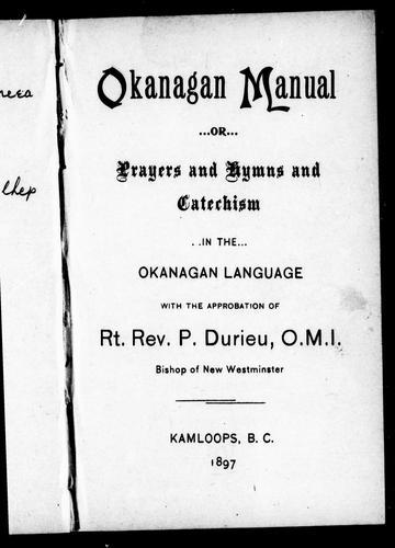 Okanagan manual, or, Prayers and hymns and catechism in the Okanagan language