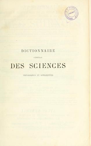 Dictionnaire général des sciences théoriques et appliquées…